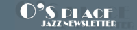 O's place jazz newsletter